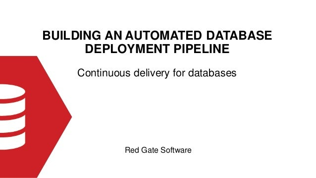 BUILDING AN AUTOMATED DATABASE DEPLOYMENT PIPELINE Red Gate Software Continuous delivery for databases