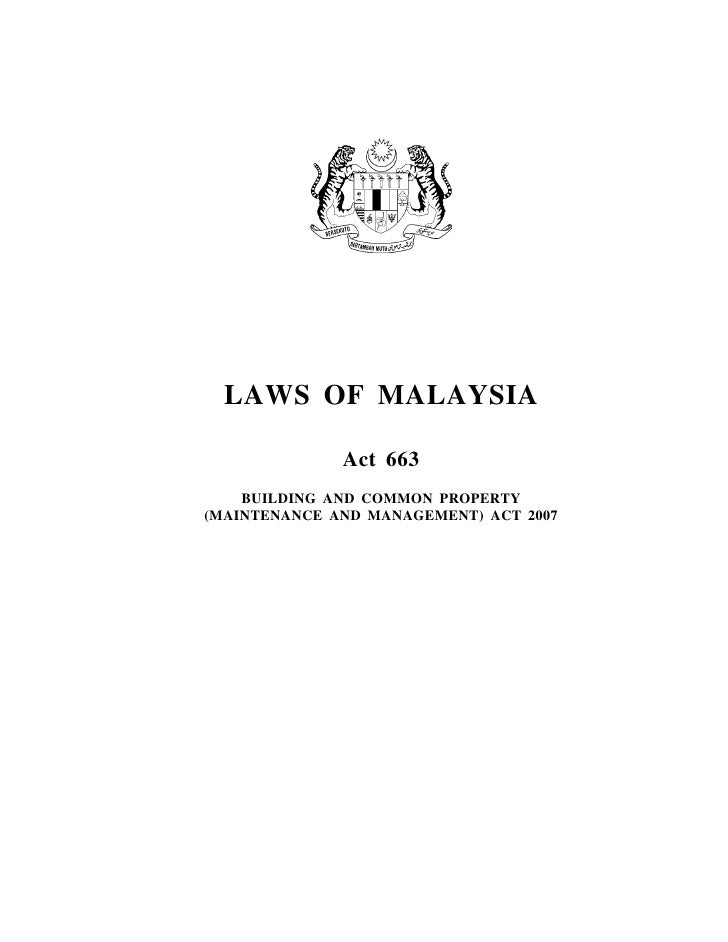 LAWS OF MALAYSIA                Act 663     BUILDING AND COMMON PROPERTY (MAINTENANCE AND MANAGEMENT) ACT 2007