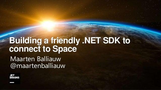 Building a friendly .NET SDK to connect to Space Maarten Balliauw @maartenballiauw