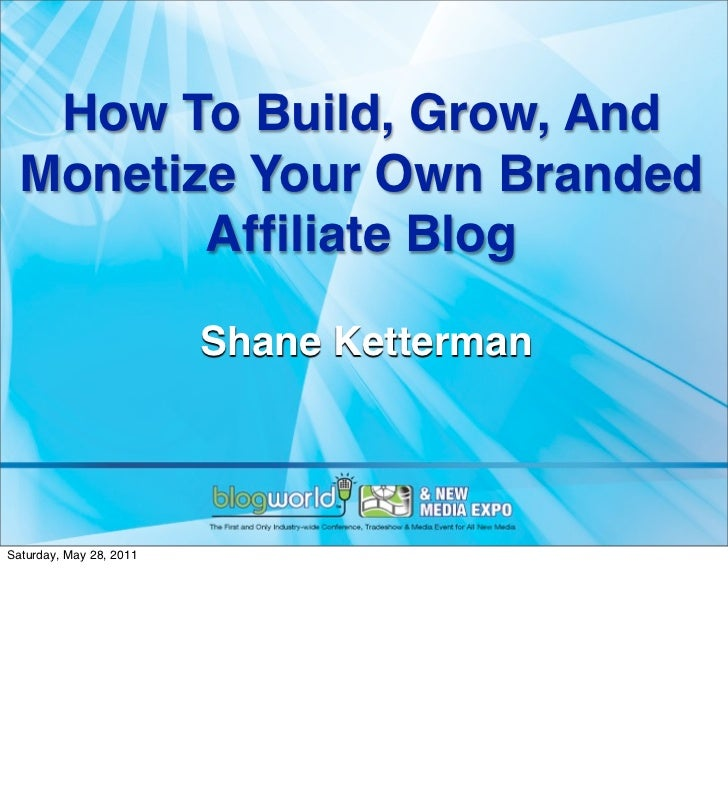 How To Build, Grow, And  Monetize Your Own Branded         Affiliate Blog                         Shane KettermanSaturday, ...