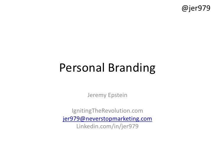 @jer979     Personal Branding         Jeremy Epstein      IgnitingTheRevolution.com jer979@neverstopmarketing.com       Li...