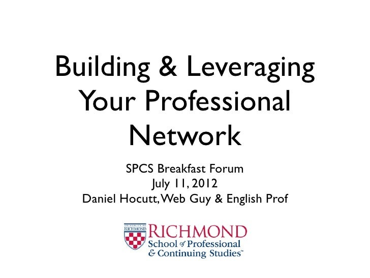 Building & Leveraging Your Professional      Network          SPCS Breakfast Forum              July 11, 2012  Daniel Hocu...