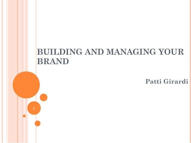 BUILDING AND MANAGING YOUR BRAND Patti Girardi 1