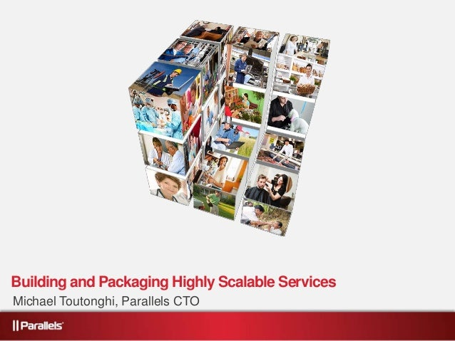 Building and Packaging Highly Scalable ServicesMichael Toutonghi, Parallels CTO