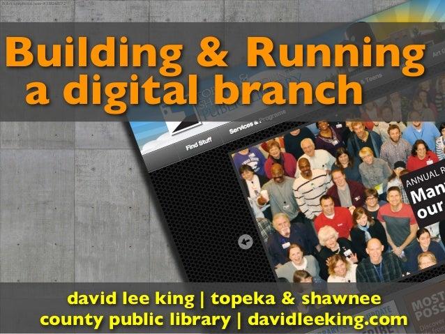 flickr.com/photos/seier/4338268272Building & Running a digital branch                      david lee king | topeka & shawne...