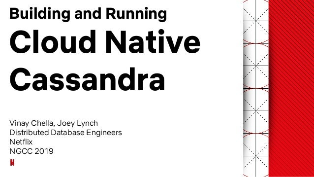 Vinay Chella, Joey Lynch Distributed Database Engineers Netflix NGCC 2019 Building and Running Cloud Native Cassandra