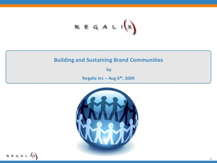 Building and Sustaining Brand Communities                      by          Regalix Inc – Aug 6th, 2009                    ...