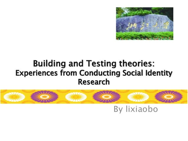 Building and Testing theories: Experiences from Conducting Social Identity Research By lixiaobo
