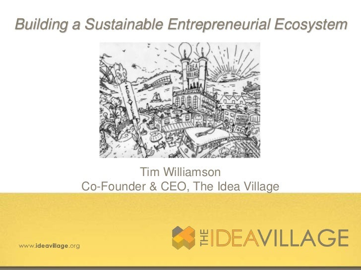 Building a Sustainable Entrepreneurial Ecosystem                               Tim Williamson                      Co-Foun...