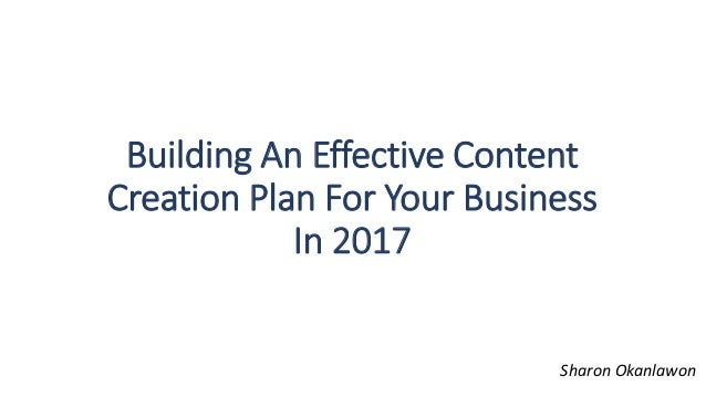 Building An Effective Content Creation Plan For Your Business In 2017 Sharon Okanlawon