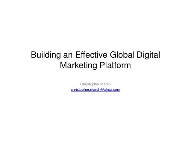 Building an Effective Global Digital        Marketing Platform                 Christopher Marsh           christopher.mar...