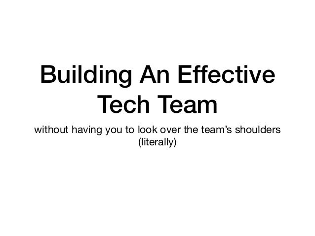 Building An Effective Tech Team without having you to look over the team's shoulders (literally)