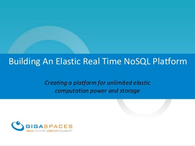 Building An Elastic Real Time NoSQL Platform        Creating a platform for unlimited elastic           computation power ...