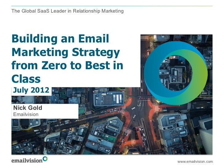 The Global SaaS Leader in Relationship MarketingBuilding an EmailMarketing Strategyfrom Zero to Best inClassJuly 2012Nick ...