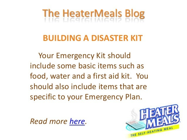 The HeaterMeals Blog   BUILDING A DISASTER KIT   Your Emergency Kit shouldinclude some basic items such asfood, water and ...
