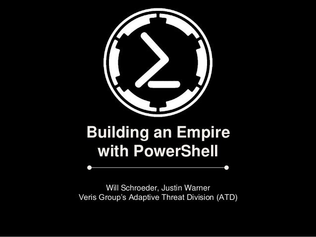 Building an Empire with PowerShell Will Schroeder, Justin Warner Veris Group's Adaptive Threat Division (ATD)