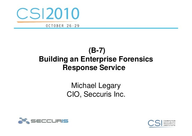 (B-7) Building an Enterprise Forensics        Response Service          Michael Legary        CIO, Seccuris Inc.