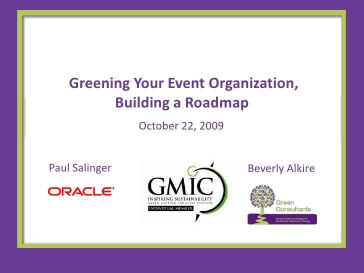 Greening Your Event Organization, Building a Roadmap<br />October 22, 2009 <br />Paul Salinger<br />Beverly Alkire<br />