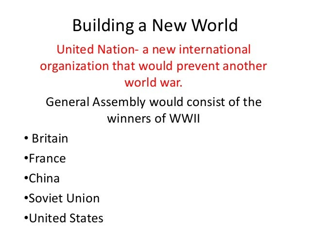 Building a New World United Nation- a new international organization that would prevent another world war. General Assembl...