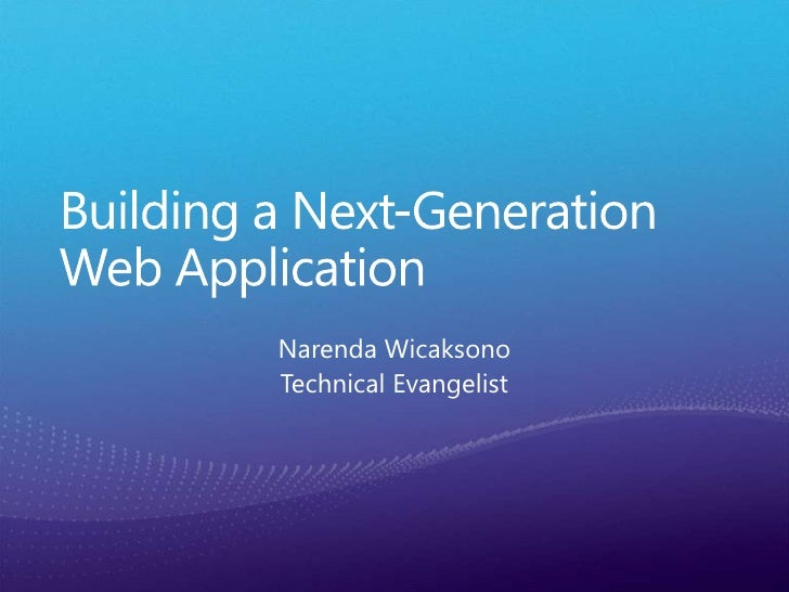 Building a Next-Generation Web Application<br />Narenda Wicaksono<br />Technical Evangelist<br />