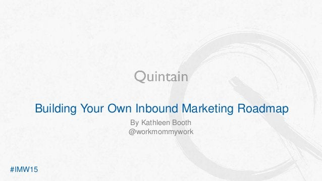 Building Your Own Inbound Marketing Roadmap By Kathleen Booth @workmommywork #IMW15