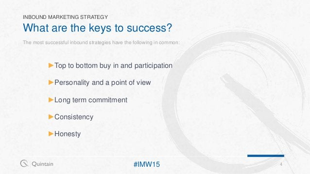 What are the keys to success? 4 INBOUND MARKETING STRATEGY The most successful inbound strategies have the following in co...
