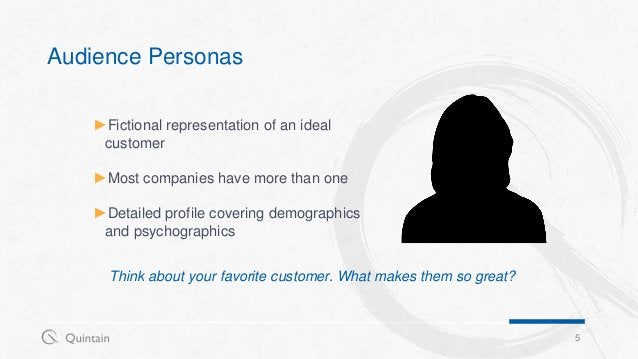 Audience Personas 5 ►Fictional representation of an ideal customer ►Most companies have more than one ►Detailed profile co...