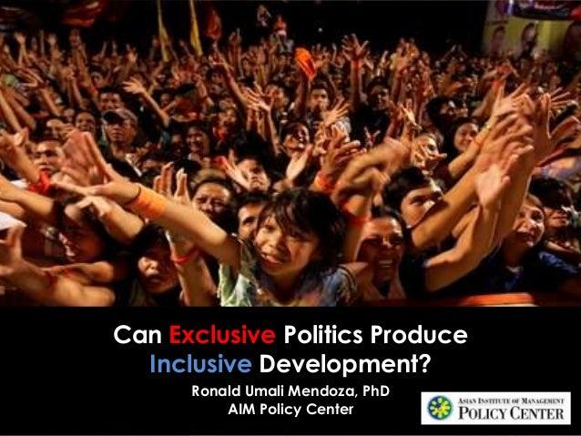 Can Exclusive Politics Produce Inclusive Development? Ronald Umali Mendoza, PhD AIM Policy Center
