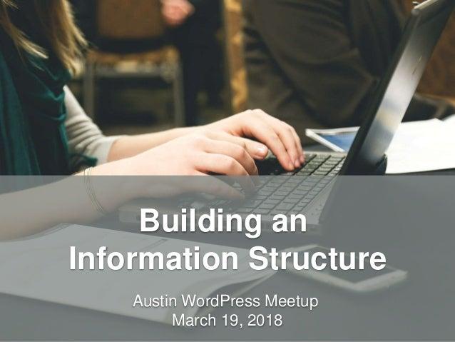 HandsOnWP.com @nick_batik@sandi_batik Building an Information Structure Austin WordPress Meetup March 19, 2018