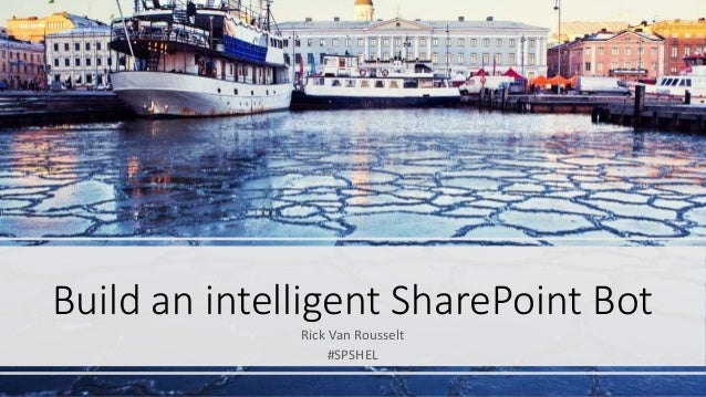 Build an intelligent SharePoint Bot Rick Van Rousselt #SPSHEL