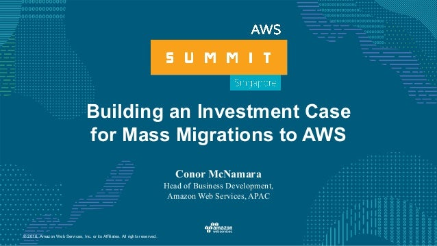 © 2016, Amazon Web Services, Inc. or its Affiliates. All rights reserved. Building an Investment Case for Mass Migrations ...