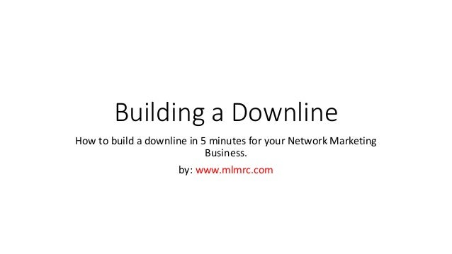 Building a Downline How to build a downline in 5 minutes for your Network Marketing Business. by: www.mlmrc.com