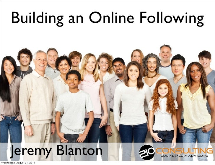 Building an Online Following       Jeremy BlantonWednesday, August 31, 2011