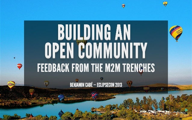 Building an open community: feedback from the M2M trenches - EclipseCon 2013