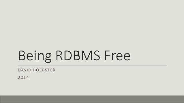 Being RDBMS Free DAVID HOERSTER 2014