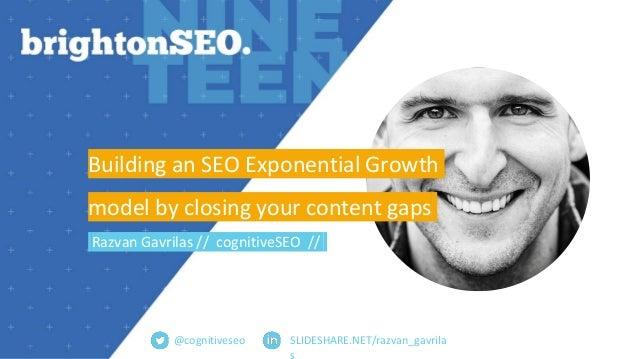 SLIDESHARE.NET/razvan_gavrila s Building an SEO Exponential Growth model by closing your content gaps Razvan Gavrilas // c...