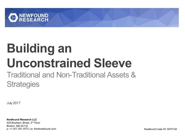 Building an Unconstrained Sleeve Traditional and Non-Traditional Assets & Strategies July 2017 Newfound Research LLC 425 B...