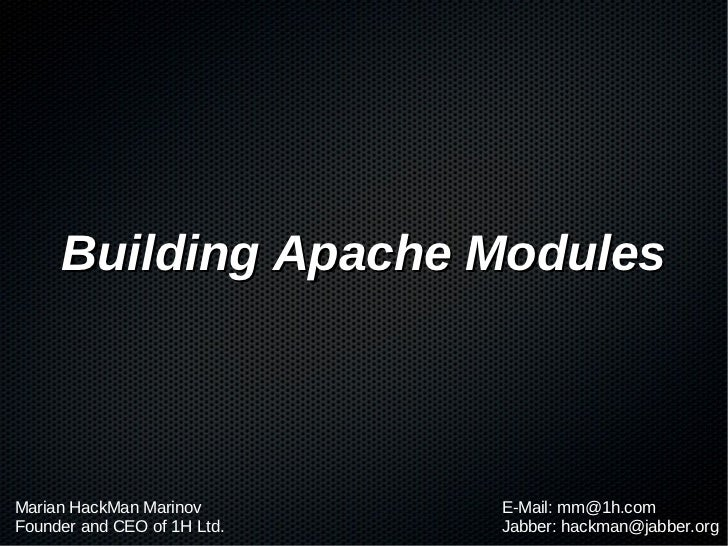 Building Apache ModulesMarian HackMan Marinov       E-Mail: mm@1h.comFounder and CEO of 1H Ltd.   Jabber: hackman@jabber.org