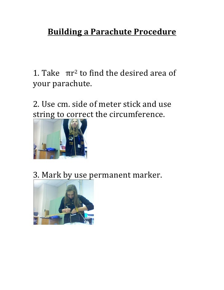 Building a Parachute Procedure    1. Take πr2 to find the desired area of your parachute.  2. Use cm. side of meter stick ...