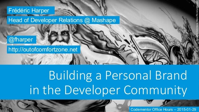 Building  a  Personal  Brand   in  the  Developer  Community   Frédéric Harper @fharper http://outofcomfortzone.net Head o...