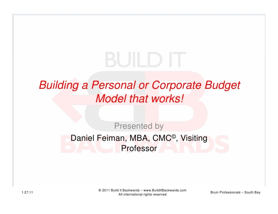 Building a Personal or Corporate Budget                      Model that works!                           Presented by     ...
