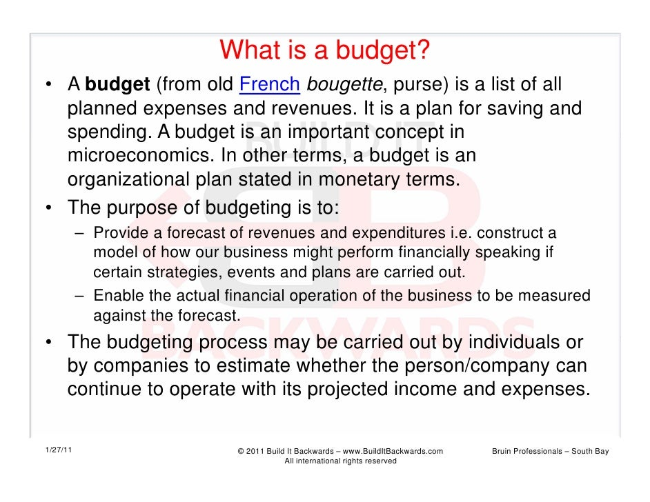 What is a budget?• A budget (from old French bougette, purse) is a list of all  planned expenses and revenues. It is a pla...