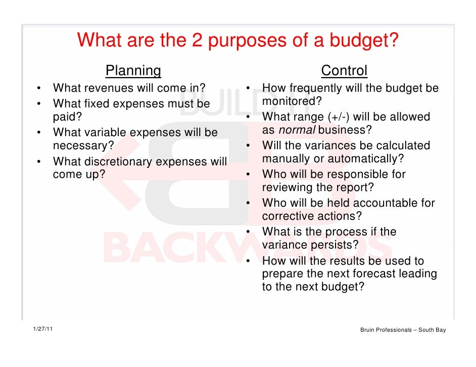 What are the 2 purposes of a budget?               Planning                                Control •    What revenues will...
