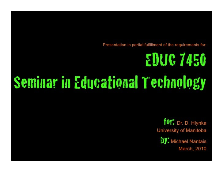 Presentation in partial fulfillment of the requirements for:                           EDUC 7450! Seminar in Educational T...