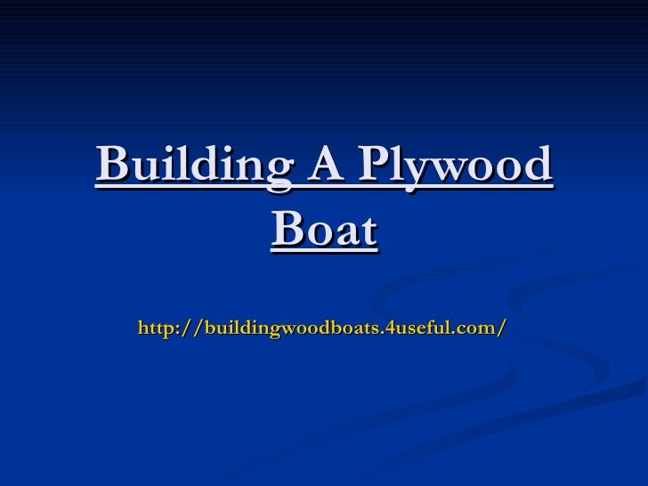 Building A Plywood       Boat http://buildingwoodboats.4useful.com/