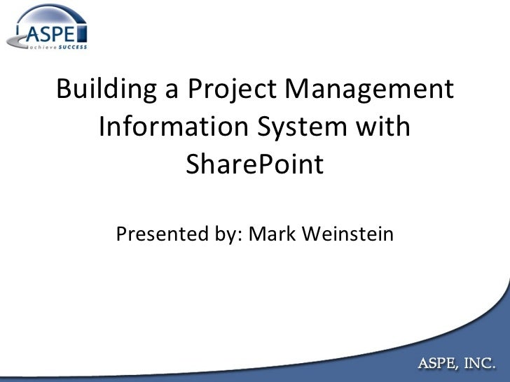 Building a Project Management Information System with SharePoint Presented by: Mark Weinstein