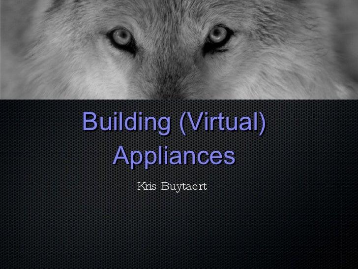 Building (Virtual) Appliances Kris Buytaert