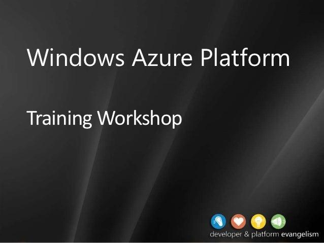 Windows Azure PlatformTraining Workshop