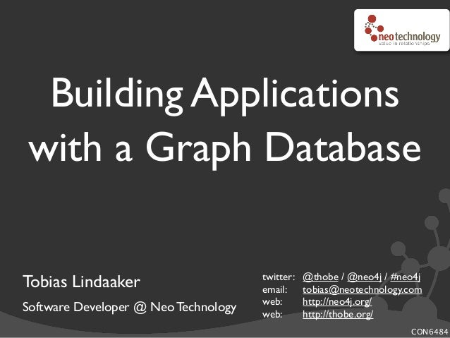 Building Applications with a Graph Database Tobias Lindaaker Software Developer @ Neo Technology twitter:! @thobe / @neo4j...