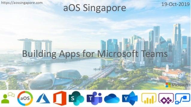 aOS Singapore 19-Oct-2019https://aossingapore.com Building Apps for Microsoft Teams